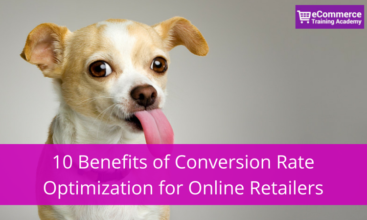 10 Benefits of Conversion Rate Optimization for Online Retailers