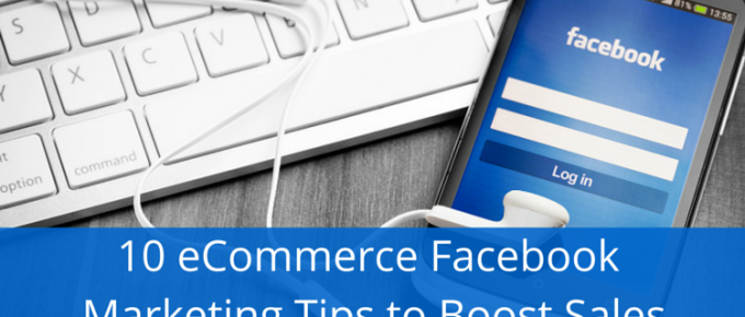 10 eCommerce Facebook Marketing Tips to Boost Sales