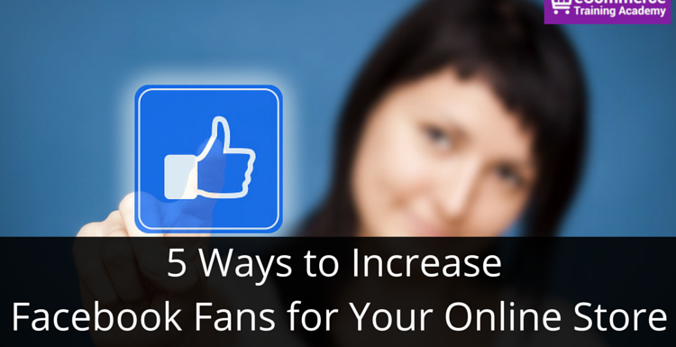 5 Ways to Increase Facebook Fans for Your Online Store