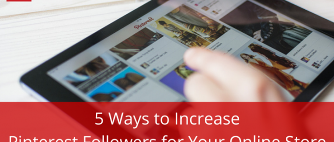 5 Ways to Increase Pinterest Followers for Your Online Store