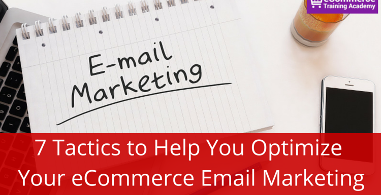 7 Tactics to Help You Optimize Your eCommerce Email Marketing