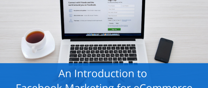 An Introduction to Facebook Marketing for eCommerce