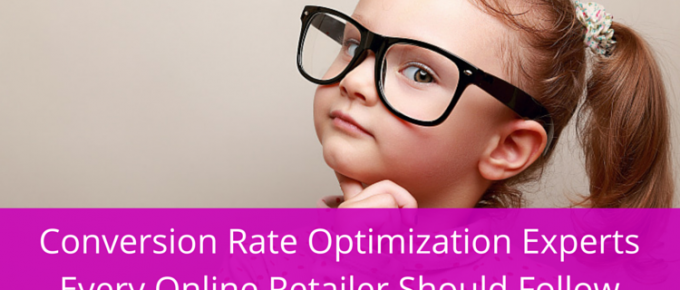 Conversion Rate Optimization Experts Every Online Retailer Should Follow