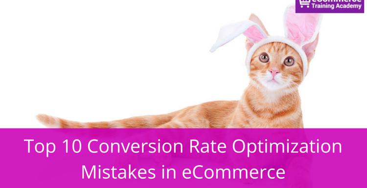 Top 10 Conversion Rate Optimization Mistakes in eCommerce