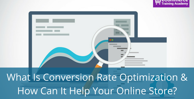What Is Conversion Rate Optimization and How Can It Help Your Online Store?