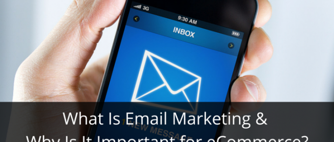 What Is Email Marketing And Why Is It Important for eCommerce?