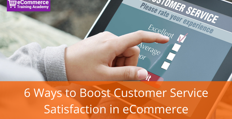 6 Ways to Boost Customer Service Satisfaction in eCommerce