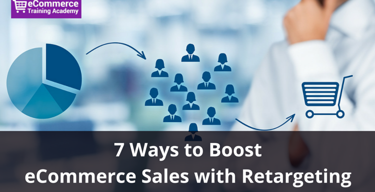 7 Ways to Boost eCommerce Sales with Retargeting