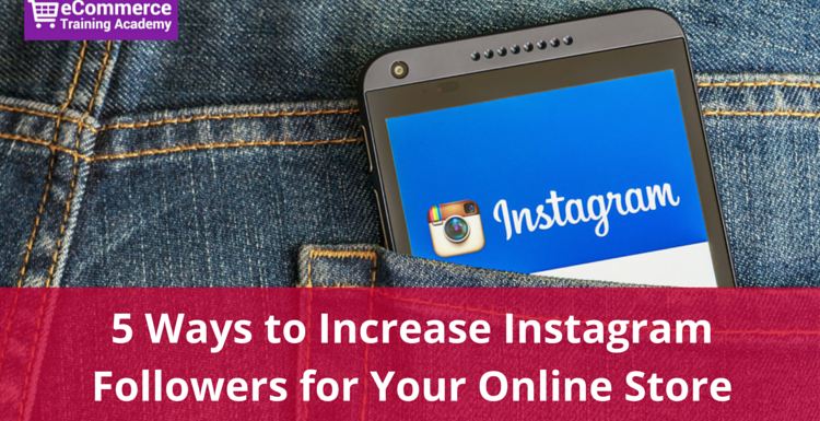 5 Ways to Increase Instagram Followers for Your Online Store
