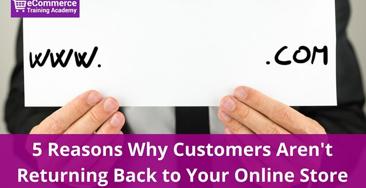5 Reasons Why Customers Aren't Returning Back to Your Online Store