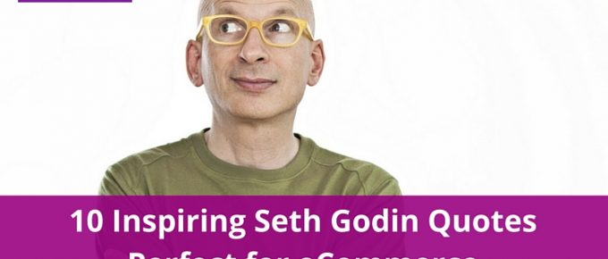 10 Inspiring Seth Godin Quotes Perfect for eCommerce