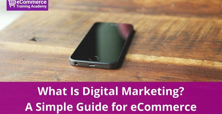 What Is Digital Marketing? A Simple Guide for eCommerce
