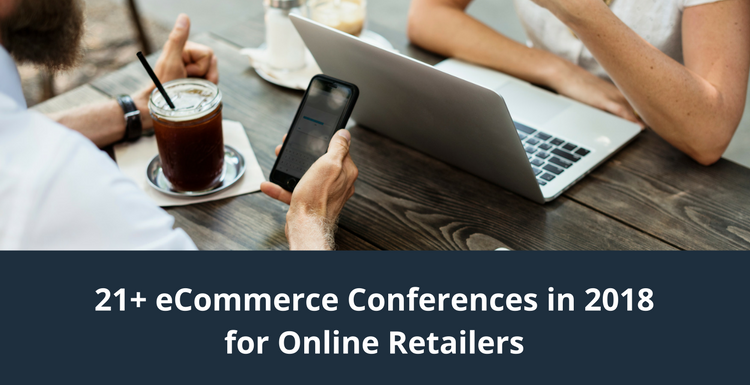 21+ eCommerce Conferences in 2018 for Online Retailers