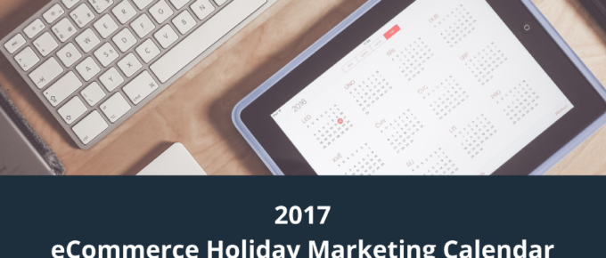 2017 eCommerce Holiday Marketing Calendar