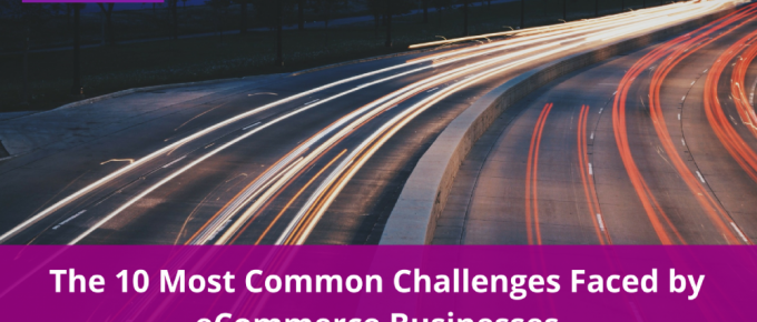 The 10 Most Common Challenges Faced by eCommerce Businesses