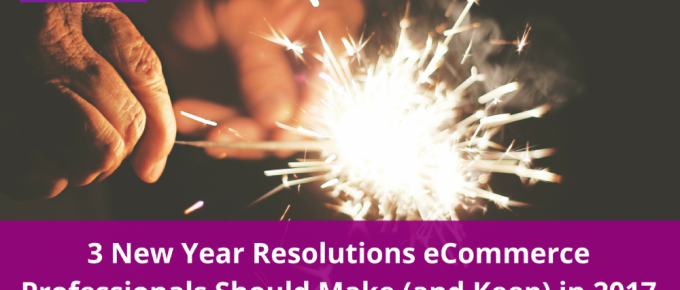 3 New Year Resolutions eCommerce Professionals Should Make (and Keep)