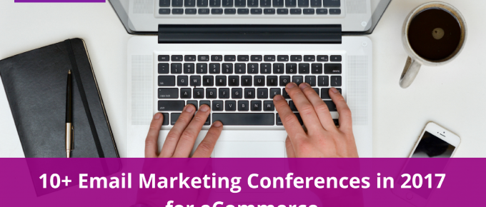 10+ Email Marketing Conferences in 2017 for eCommerce