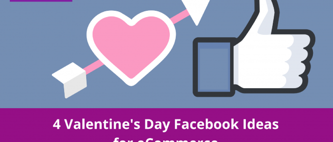 4 Valentine's Day Engaging Facebook Ideas for eCommerce