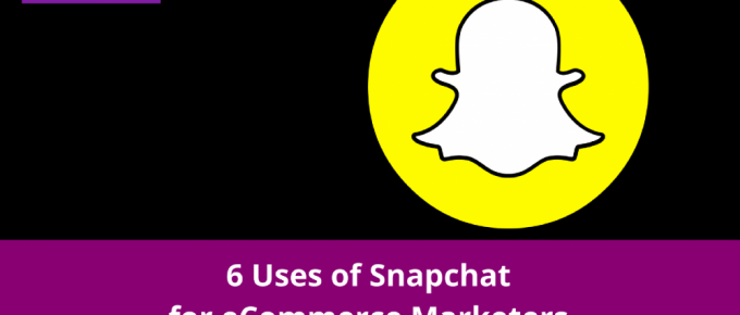6 Uses of Snapchat for eCommerce Marketers