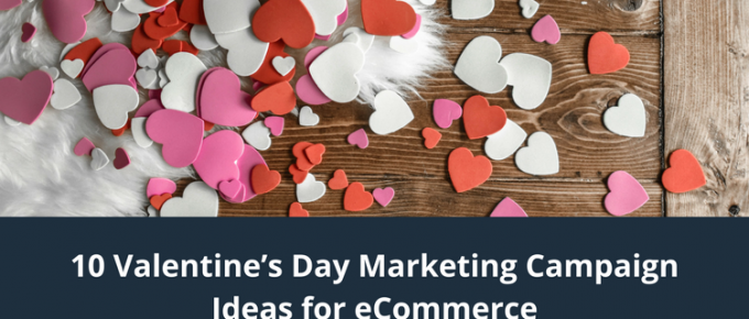 10 Valentine's Day Marketing Campaign Ideas for eCommerce