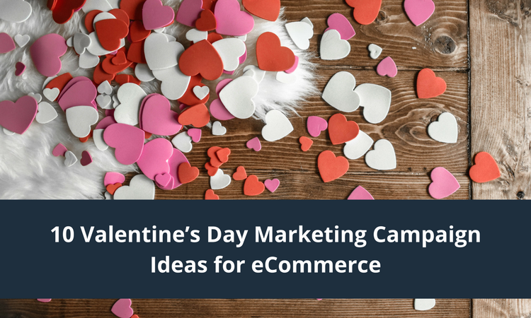 10 Valentine S Day Marketing Campaign Ideas For Ecommerce
