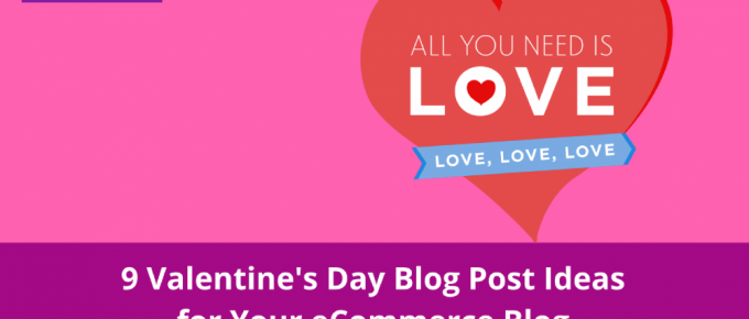9 Valentine's Day Blog Post Ideas for Your eCommerce Blog