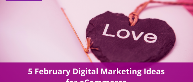 5 February Digital Marketing Ideas for eCommerce