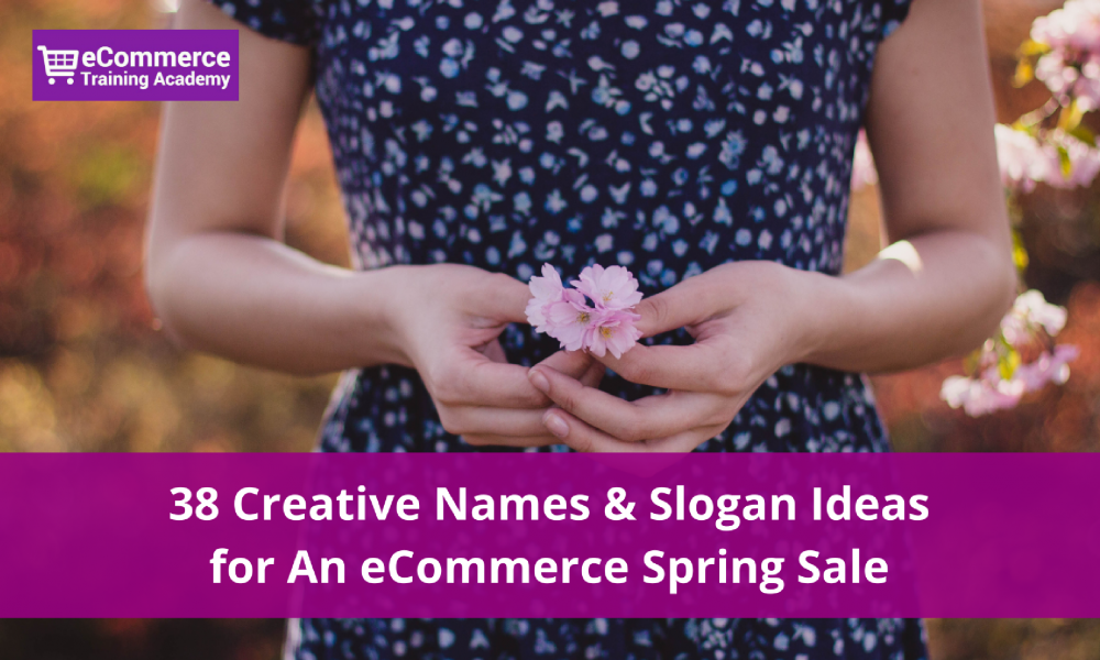 38 Creative Name & Slogan Ideas for An eCommerce Spring Sale