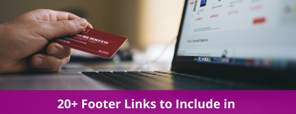 20+ Footer Links to Include in An eCommerce Website