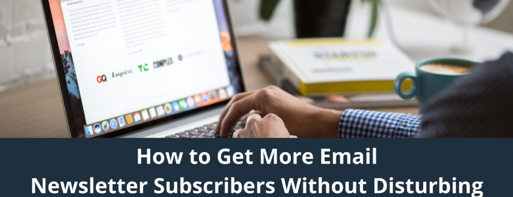 How to Get More Email Newsletter Subscribers Without Disturbing Online Shoppers with Popups