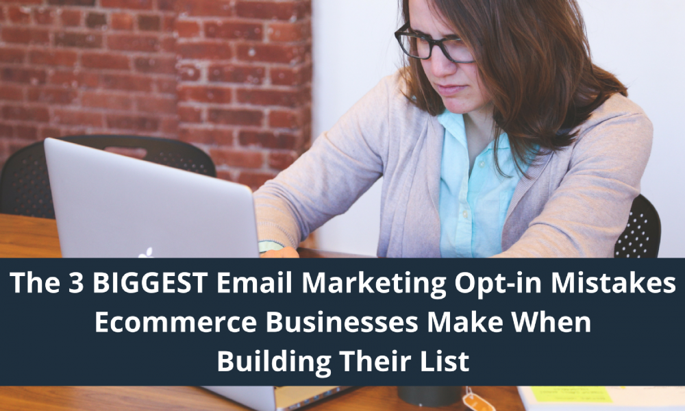 The 3 BIGGEST Email Marketing Opt-in Mistakes in eCommerce