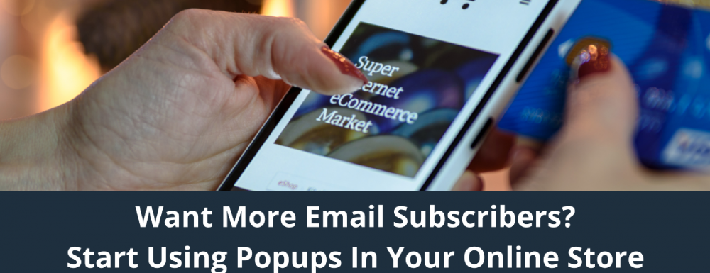 Want More Email Subscribers? Start Using Popups In Your Online Store (even if you don't like them!)