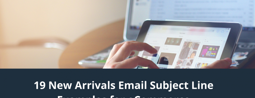 19 New Arrivals Email Subject Line Examples for eCommerce