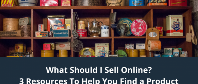 What Should I Sell Online? 3 Resources To Help You Find a Product