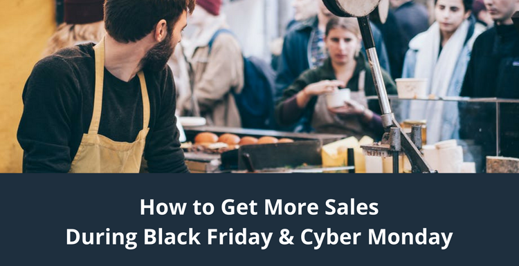 How to Get More Sales During Black Friday & Cyber Monday